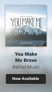 Bethel - You Make Me Brave - Now Available