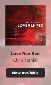 Chris Tomlin Love Ran Red
