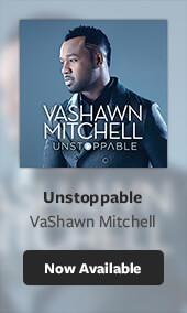 VaShawn Mitchell Unstoppable